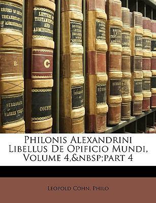 Philonis Alexandrini Libellus de Opificio Mundi, Volume 4, Part 4 9781148068725