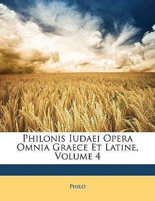 Philonis Iudaei Opera Omnia Graece Et Latine, Volume 4