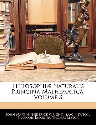 Philosophi] Naturalis Principia Mathematica, Volume 3 9781144364029