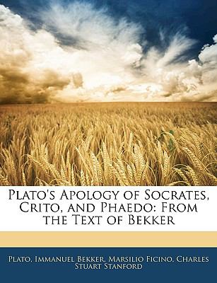 Plato's Apology of Socrates, Crito, and Phaedo: From the Text of Bekker