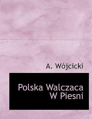 Polska Walczaca W Piesni 9781140446798