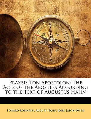 Praxeis Ton Apostolon: The Acts of the Apostles According to the Text of Augustus Hahn 9781144664723