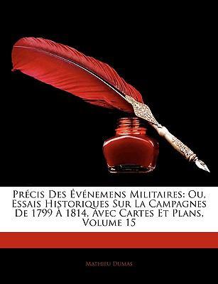 Precis Des Evenemens Militaires: Ou, Essais Historiques Sur La Campagnes de 1799 a 1814, Avec Cartes Et Plans, Volume 15 9781143247880