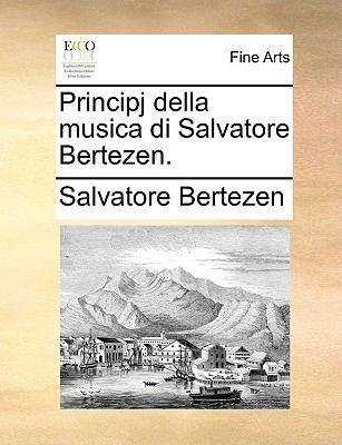 Principj Della Musica Di Salvatore Bertezen. 9781140830917
