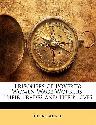 Prisoners of Poverty: Women Wage-Workers, Their Trades and Their Lives 9781143427749