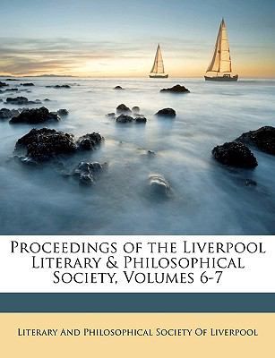 Proceedings of the Liverpool Literary & Philosophical Society, Volumes 6-7