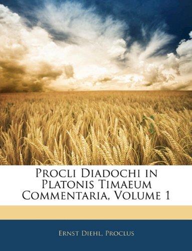 Procli Diadochi in Platonis Timaeum Commentaria, Volume 1 9781142911324