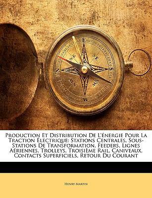 Production Et Distribution de L'Energie Pour La Traction Electrique: Stations Centrales, Sous-Stations de Transformation, Feeders, Lignes Aeriennes, T