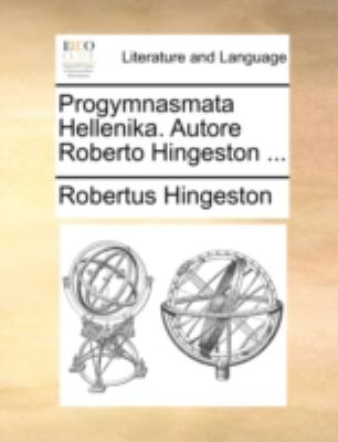 Progymnasmata Hellenika. Autore Roberto Hingeston ... 9781140763970