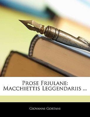 Prose Friulane: Macchiettis Leggendariis ... 9781141585304