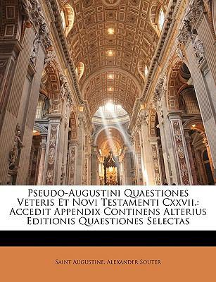 Pseudo-Augustini Quaestiones Veteris Et Novi Testamenti CXXVII.: Accedit Appendix Continens Alterius Editionis Quaestiones Selectas 9781146431040
