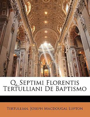 Q. Septimi Florentis Tertulliani de Baptismo 9781141221523