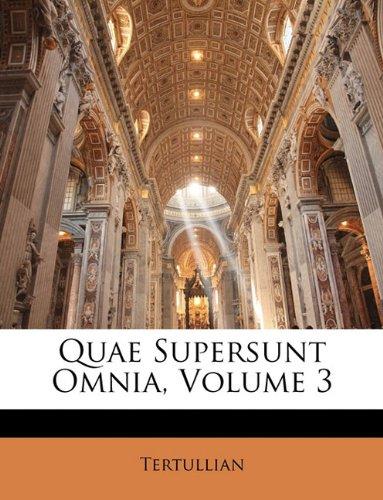 Quae Supersunt Omnia, Volume 3 9781143230035