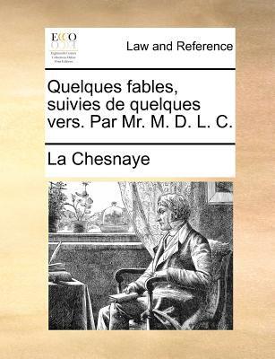 Quelques Fables, Suivies de Quelques Vers. Par Mr. M. D. L. C. 9781140695370