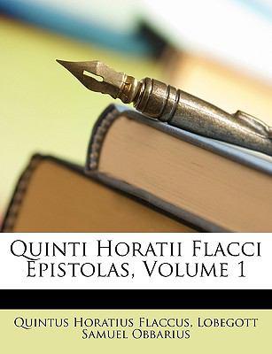 Quinti Horatii Flacci Epistolas, Volume 1 9781146920612