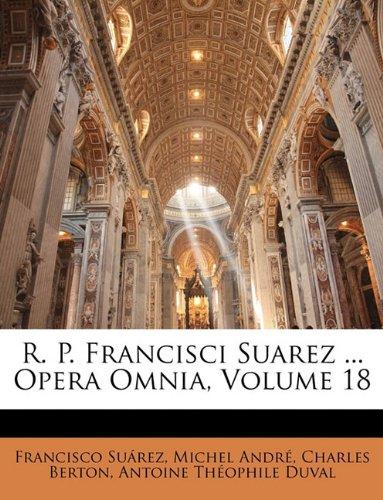 R. P. Francisci Suarez ... Opera Omnia, Volume 18 9781143402685
