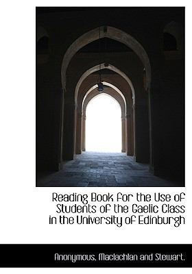 Reading Book for the Use of Students of the Gaelic Class in the University of Edinburgh 9781140627111