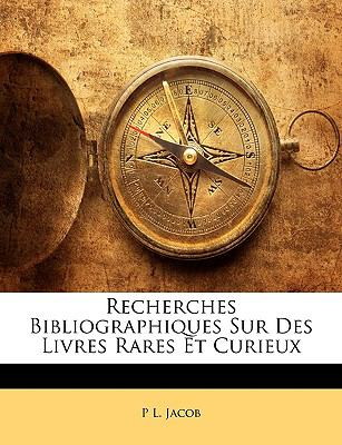 Recherches Bibliographiques Sur Des Livres Rares Et Curieux 9781145351684