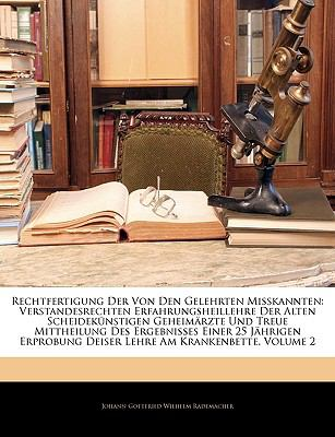Rechtfertigung Der Von Den Gelehrten Misskannten: Verstandesrechten Erfahrungsheillehre Der Alten Scheidek Nstigen Geheim Rzte Und Treue Mittheilung D 9781143377143