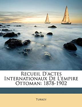 Recueil D'Actes Internationaux de L'Empire Ottoman: 1878-1902 9781146928021