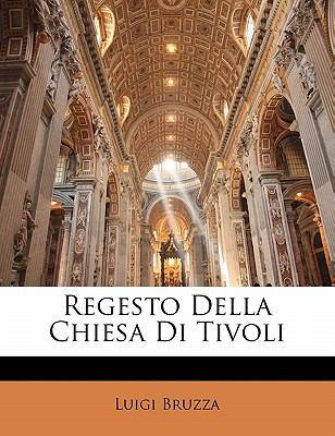 Regesto Della Chiesa Di Tivoli 9781141723959