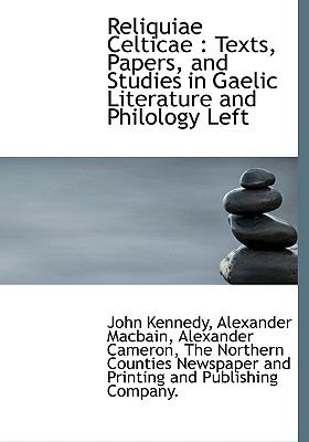 Reliquiae Celticae: Texts, Papers, and Studies in Gaelic Literature and Philology Left 9781140359036