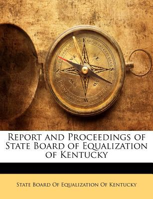 Report and Proceedings of State Board of Equalization of Kentucky 9781148682808