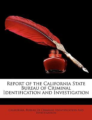 Report of the California State Bureau of Criminal Identification and Investigation 9781149190388