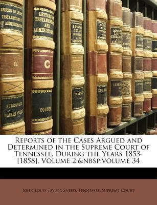 Reports of the Cases Argued and Determined in the Supreme Court of Tennessee, During the Years 1853-[1858], Volume 2; Volume 34
