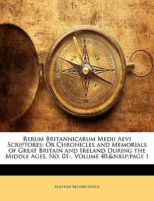 Rerum Britannicarum Medii Aevi Scriptores: Or Chronicles and Memorials of Great Britain and Ireland During the Middle Ages. No. 01-, Volume 40, Page 1