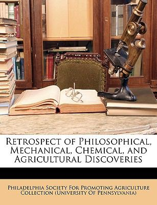 Retrospect of Philosophical, Mechanical, Chemical, and Agricultural Discoveries