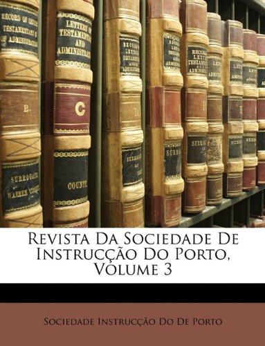 Revista Da Sociedade de Instruco Do Porto, Volume 3 9781146596091