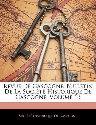 Revue de Gascogne: Bulletin de La Societe Historique de Gascogne, Volume 13 9781143876219