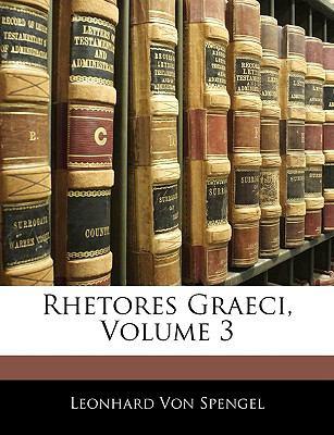 Rhetores Graeci, Volume 3 9781143492617