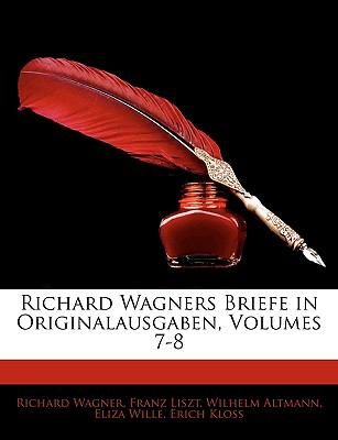 Richard Wagners Briefe in Originalausgaben, Volumes 7-8 9781142767983