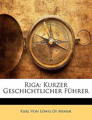 Riga: Kurzer Geschichtlicher F Hrer 9781141771349