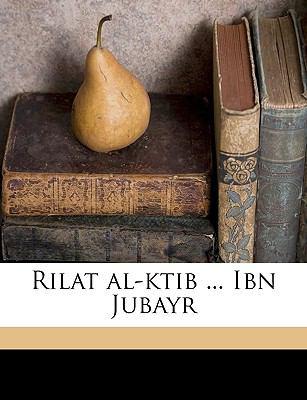 Rilat Al-Ktib ... Ibn Jubayr 9781149532539