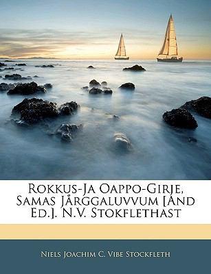 Rokkus-Ja Oappo-Girje, Samas Jrggaluvvum [And Ed.]. N.V. Stokflethast 9781145028319
