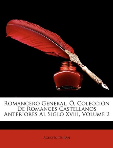 Romancero General, , Coleccin de Romances Castellanos Anteriores Al Siglo XVIII, Volume 2 9781146050999