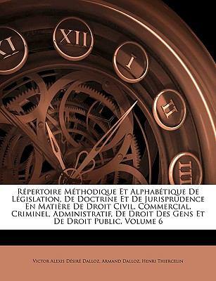 Repertoire Mthodique Et Alphabtique de Lgislation, de Doctrine Et de Jurisprudence En Matire de Droit Civil, Commercial, Criminel, Administratif, de D