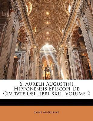S. Aurelii Augustini Hipponensis Episcopi de Civitate Dei Libri XXII., Volume 2 9781149756294