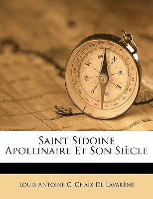 Saint Sidoine Apollinaire Et Son Siecle 9781149256763