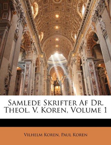 Samlede Skrifter AF Dr. Theol. V. Koren, Volume 1 9781146041676