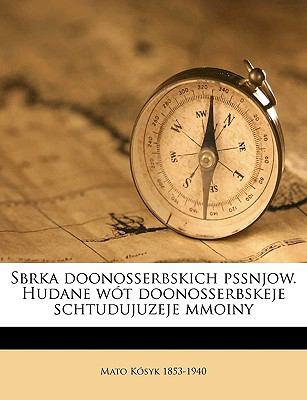 Sbrka Doonosserbskich Pssnjow. Hudane W T Doonosserbskeje Schtudujuzeje Mmoiny 9781149527498