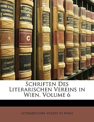 Schriften Des Literarischen Vereins in Wien, Volume 6