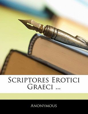 Scriptores Erotici Graeci ... 9781142361372