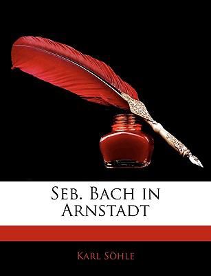 Seb. Bach in Arnstadt 9781143314285