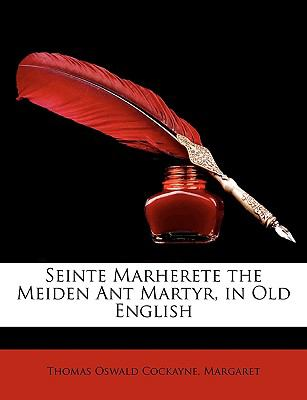 Seinte Marherete the Meiden Ant Martyr, in Old English 9781147697063