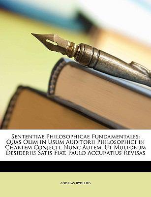 Sententiae Philosophicae Fundamentales: Quas Olim in Usum Auditorii Philosophici in Chartem Conjecit, Nunc Autem, UT Multorum Desideriis Satis Fiat, P 9781149052501