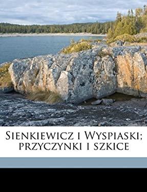 Sienkiewicz I Wyspiaski; Przyczynki I Szkice 9781149547779